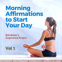 Bob Baker's Inspiration Project - Morning Affirmations to Start Your Day, Vol 1