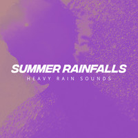 Heavy Rain Sounds - Summer Rainfalls