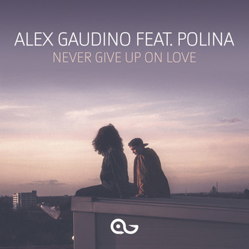 Alex Gaudino - Never Give Up on Love