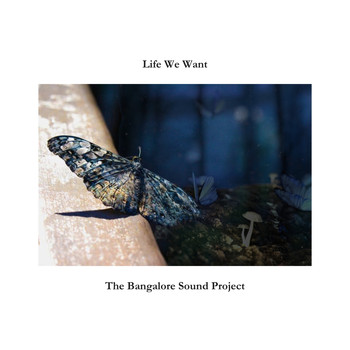 The Bangalore Sound Project - Life We Want