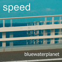 bluewaterplanet - Speed