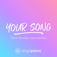Sing2Piano - Your Song (Piano Karaoke Instrumentals)