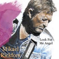 Mikael Rickfors - Look for Me Angel