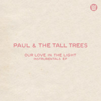 Paul & The Tall Trees - Our Love In the Light (Instrumentals)