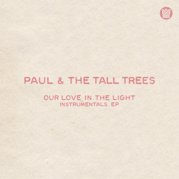 Paul & The Tall Trees - Our Love In the Light (Instrumentals) (Instrumentals)