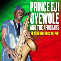 Prince Eji Oyewole and The Afrobars - Be Your Brother's Keeper