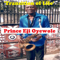 Prince Eji Oyewole - Transition of Life