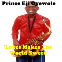 Prince Eji Oyewole - Loves Makes the World Sweet