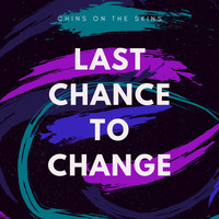 Chins On The Skins - Last Chance to Change