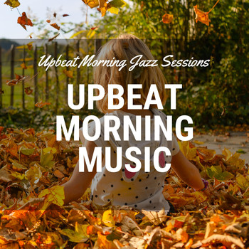 Upbeat Morning Music - Upbeat Morning Jazz Sessions