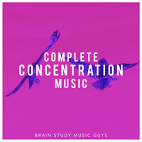 Brain Study Music Guys - Complete Concentration Music