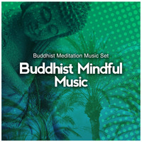 Buddhist Meditation Music Set - Buddhist Mindful Music