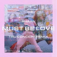 Shaan - Must Be Love (TRU Concept Remix)