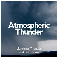 Lightning, Thunder and Rain Storm - Atmospheric Thunder
