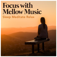 Sleep Meditate Relax - Focus with Mellow Music