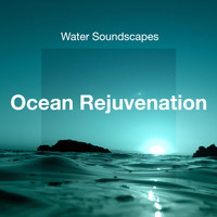 Water Soundscapes - Ocean Rejuvenation