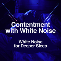 White Noise for Deeper Sleep - Contentment with White Noise
