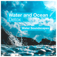 Water Soundscapes - Water and Ocean Detox