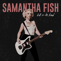 Samantha Fish - Bulletproof (Tangle Eye Mix)