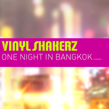 Vinylshakerz - One Night in Bangkok (Remixed)