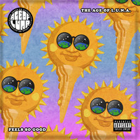 The Age Of L.U.N.A. - Feels so Good (Explicit)