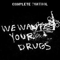 Complete Control - We Want Your Drugs