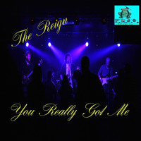 The Reign - You Really Got Me
