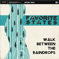 Favorite States - Walk Between the Raindrops