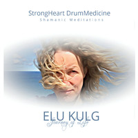 Strongheart Drummedicine - Elu Kulg: Journey of Life (Shamanic Meditations)