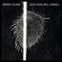 Alex Haas & Bill Laswell - Smoke + Glass
