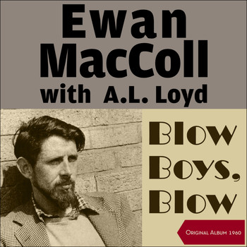 Ewan MacColl & A.L. Lloyd - Blow Boys Blow (Original Album 1960)