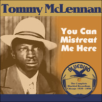 Tommy McClennan - You Can Mistreat Me Here (The Complete Bluebird Recordings Chicago 1939 - 1940)