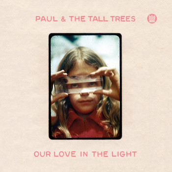 Paul & The Tall Trees - Our Love In the Light (Explicit)
