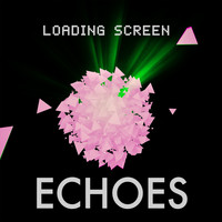 Echoes - Loading Screen