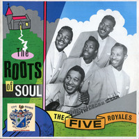 The Five Royales - The Roots of Soul