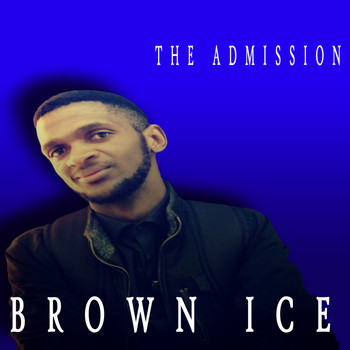 Brown Ice - The Admission