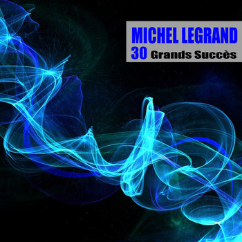 Michel Legrand - 30 Grands Succès (Remasterisé)