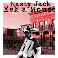 Nasty Jack - Eek a Mouse (Explicit)