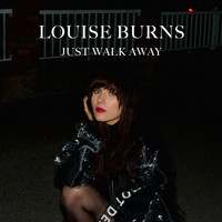 Louise Burns - Just Walk Away