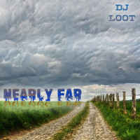 DJ Loot - Nearly Far