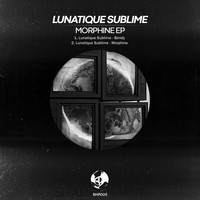 Lunatique Sublime - Morphine EP