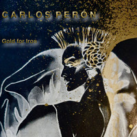 Carlos Perón - Gold For Iron (Restored & Remastered)