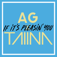 AG X TAIINA - If It's Pleasin' You