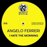 Angelo Ferreri - I Hate The Morning