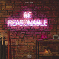 Various Artists - Be Reasonable