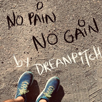 Dreanpitch - No Pain No Gain