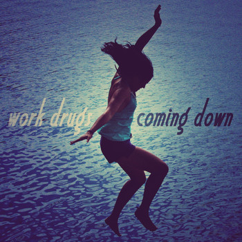 Work Drugs - Coming Down