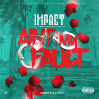 Impact - Ain't My Fault (feat. Jaron Carolina & Goldie) (Explicit)