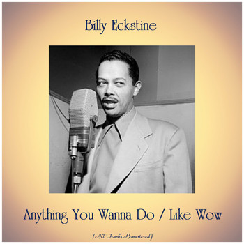 Billy Eckstine - Anything You Wanna Do / Like Wow (All Tracks Remastered)