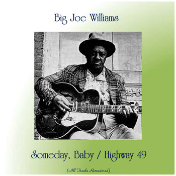 Big Joe Williams - Someday, Baby / Highway 49 (All Tracks Remastered)